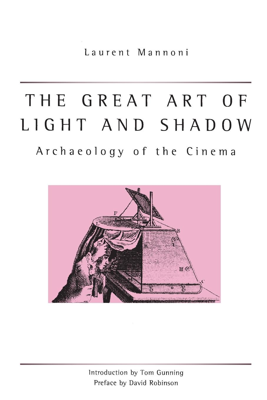 Laurent Mannoni Great Art of Light and Shadow. Archaeology of the Cinema nika veresk in the shadow of the stolen light