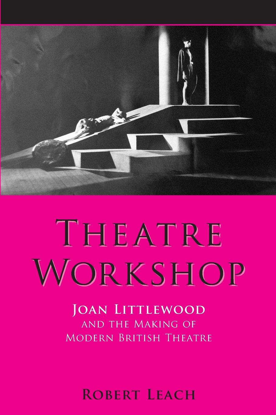 Robert Leach Theatre Workshop. Joan Littlewood and the Making of Modern British Theatre theatre show stker book
