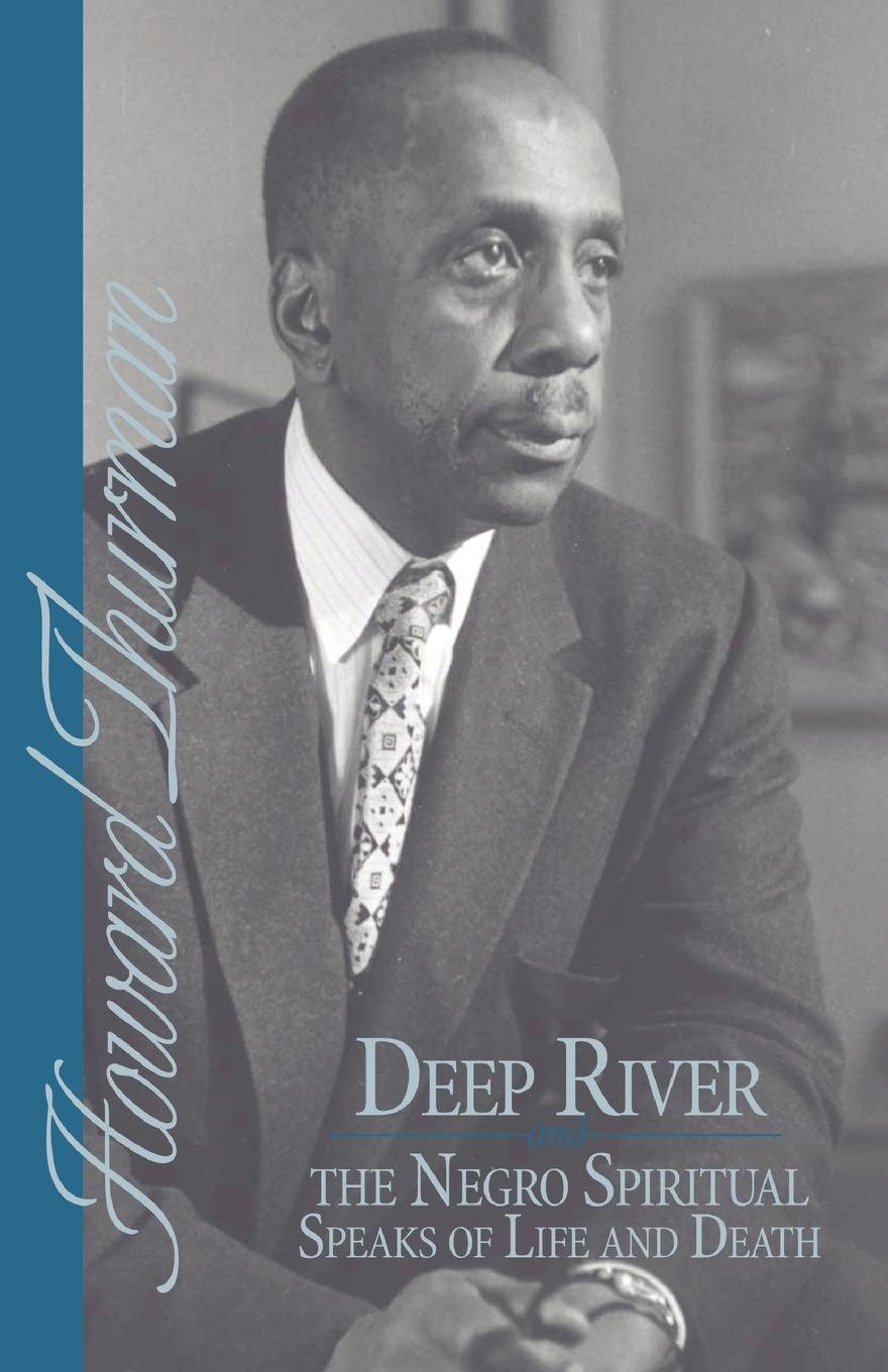 Фото - Howard Thurman Deep River and the Negro Spiritual Speaks of Life and Death howard evans sir randal cremer his life and work