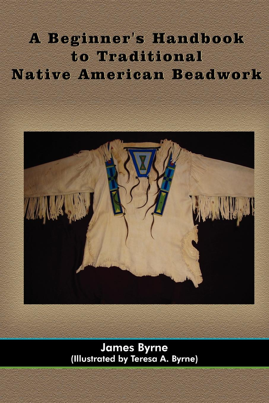 Фото James Byrne A Beginner.s Handbook to Traditional Native American Beadwork