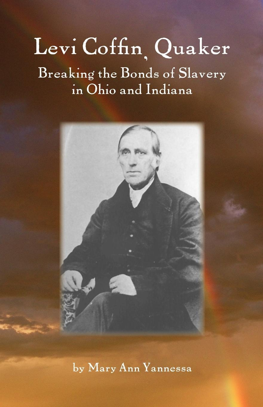 Mary Ann Yannessa Levi Coffin, Quaker. Breaking the Bonds of Slavery in Ohio and Indiana the biography of mahommah gardo baquaqua his passage from slavery to freedom in africa and america
