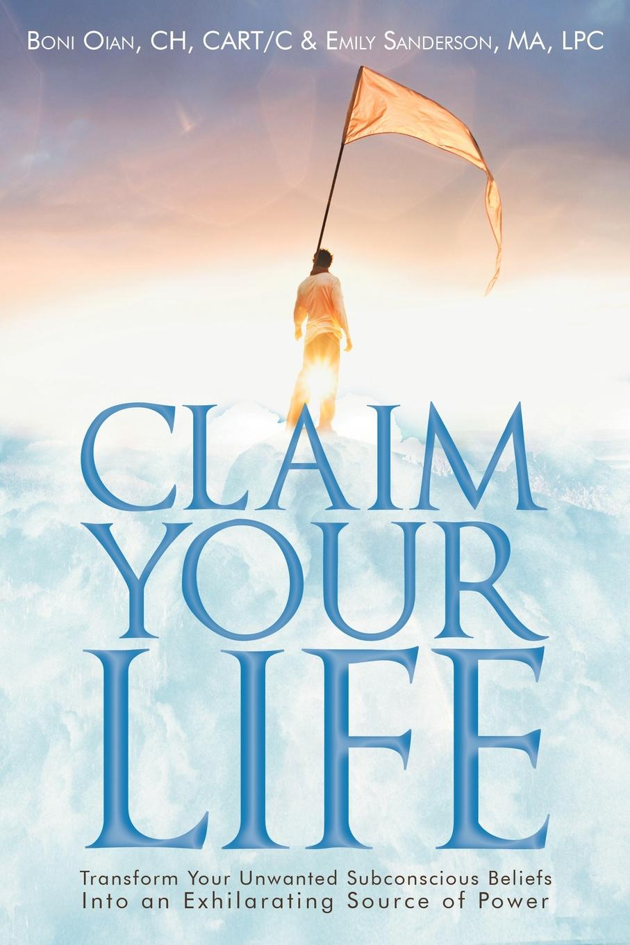 Boni Oian Ch Cart C., Emily Sanderson Ma Lpc Claim Your Life. Transform Your Unwanted Subconscious Beliefs Into an Exhilarating Source of Power mike george being beyond belief 30 beliefs you will have to kill before they kill you