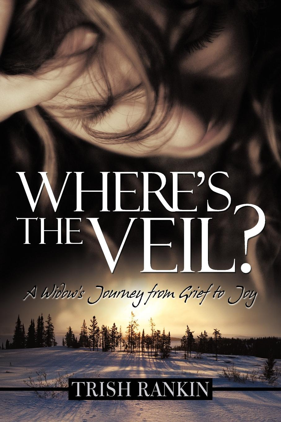 Trish Rankin Where.s the Veil.. A Widow.s Journey from Grief to Joy trish milburn cowboy to the rescue