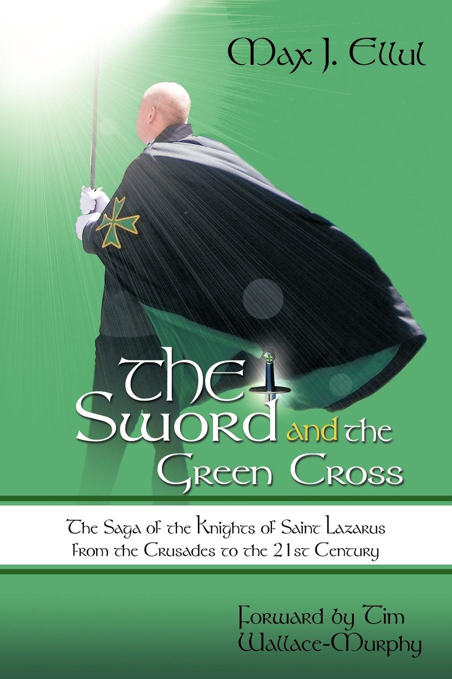 Max J. Ellul The Sword and the Green Cross. The Saga of the Knights of Saint Lazarus from the Crusades to the 21st Century. жан воглер the knights эрик якобсен jan vogler and the knights experience live from new york