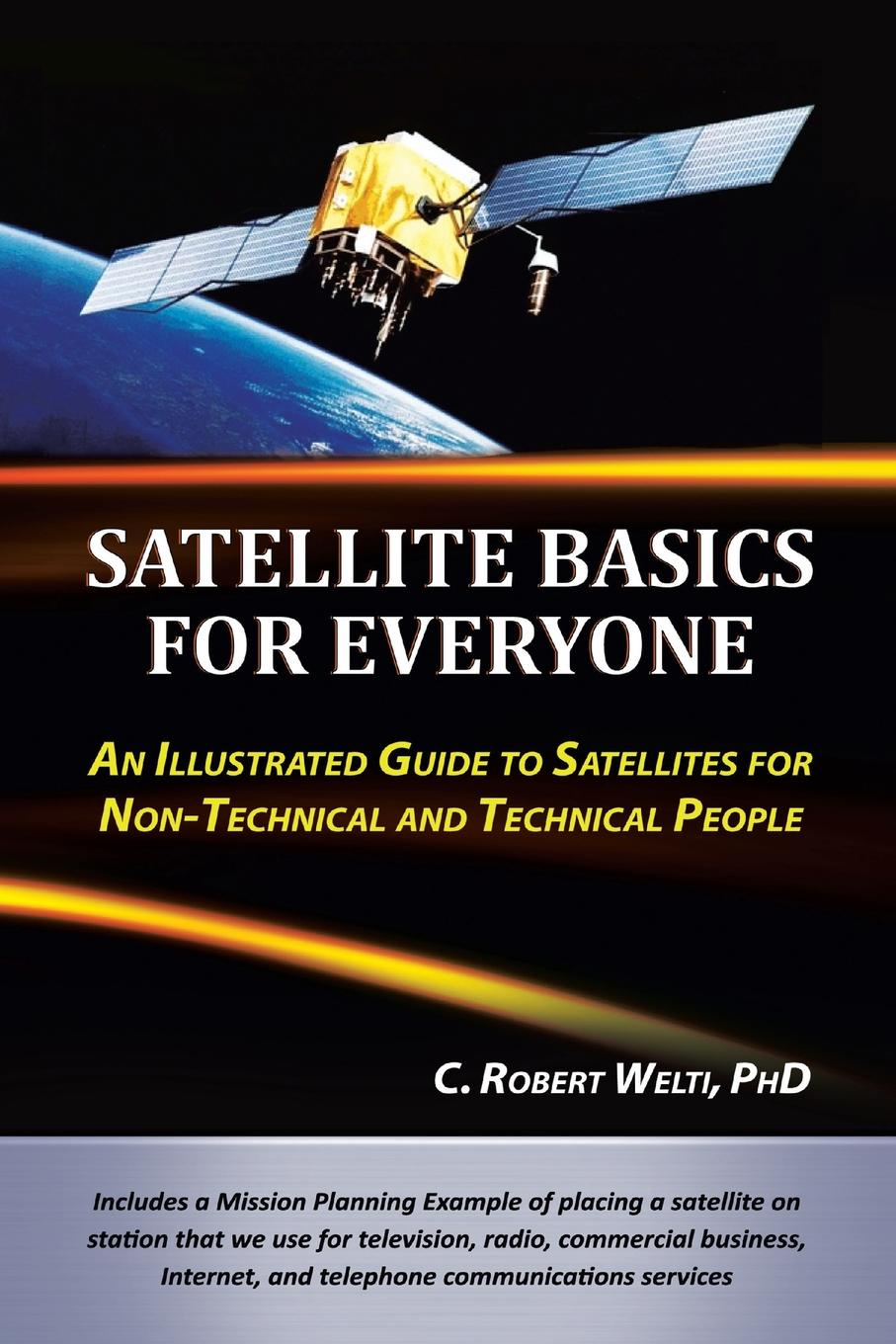 C. Robert Welti PhD Satellite Basics for Everyone. An Illustrated Guide to Satellites for Non-Technical and Technical People marsha peterson maass fundamentals of genealogy basics for everyone