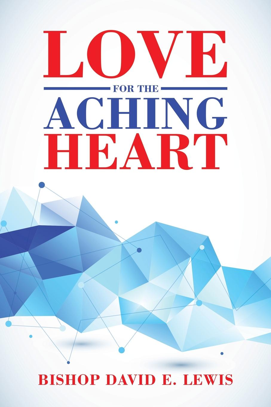 Bishop David E. Lewis Love for the Aching Heart nina guilbeau god doesn t love us all the same