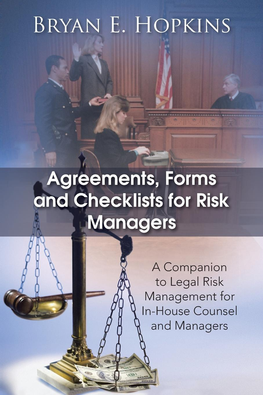 Bryan E. Hopkins Agreements, Forms and Checklists for Risk Managers. A Companion to Legal Risk Management for In-House Counsel and Managers frances cowell crisis wasted leading risk managers on risk culture