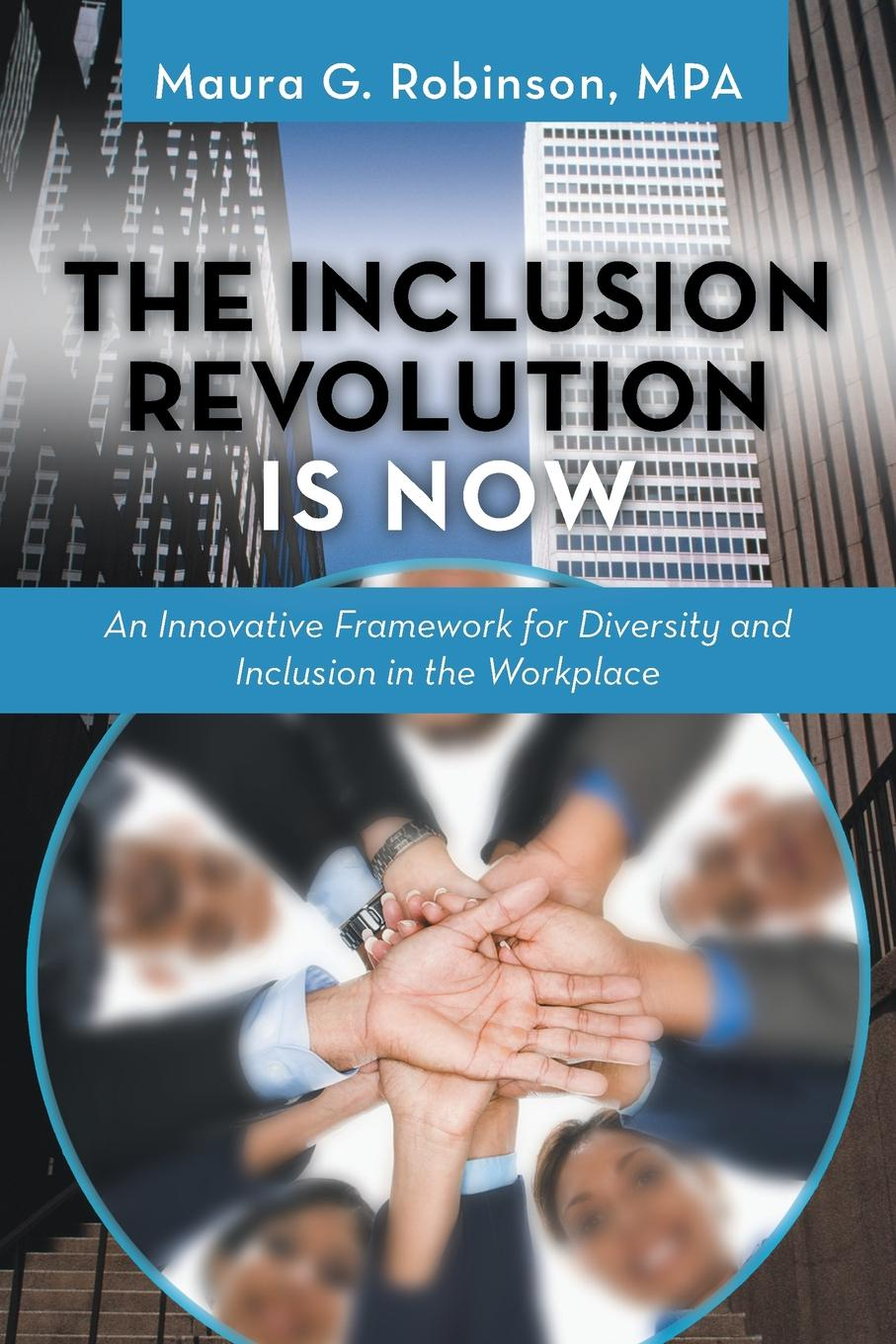 Maura G. Robinson Mpa The Inclusion Revolution Is Now. An Innovative Framework for Diversity and Inclusion in the Workplace engel w king muscle aging inclusion body myositis and myopathies