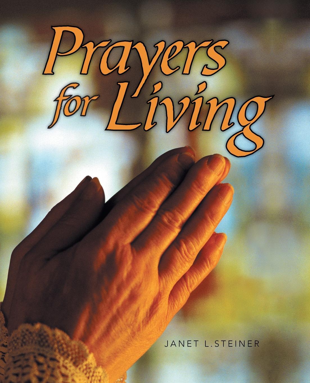 Janet L. Steiner Prayers for Living good poems for hard times