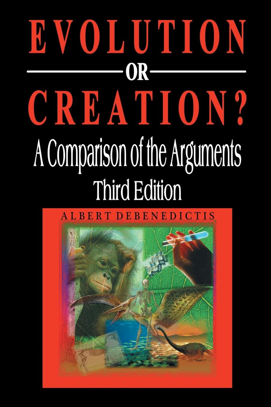Albert Debenedictis Evolution or Creation.. A Comparison of the Arguments stephen pincock the origins of the universe for dummies