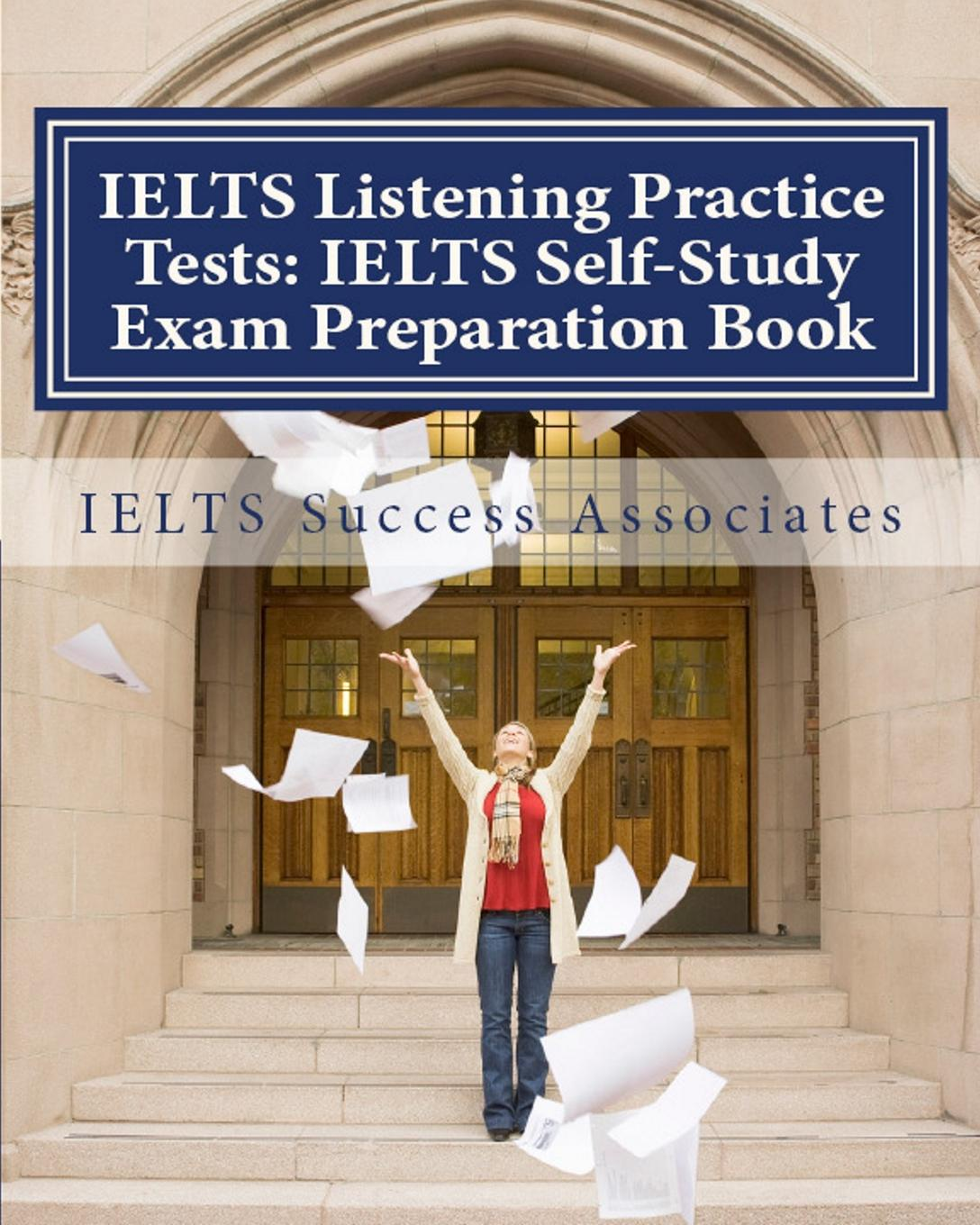 IELTS Success Associates IELTS Listening Practice Tests. IELTS Self-Study Exam Preparation Book for IELTS for Academic Purposes and General Training Modules focusing on ielts listening and speaking skills with answer key 4 cd