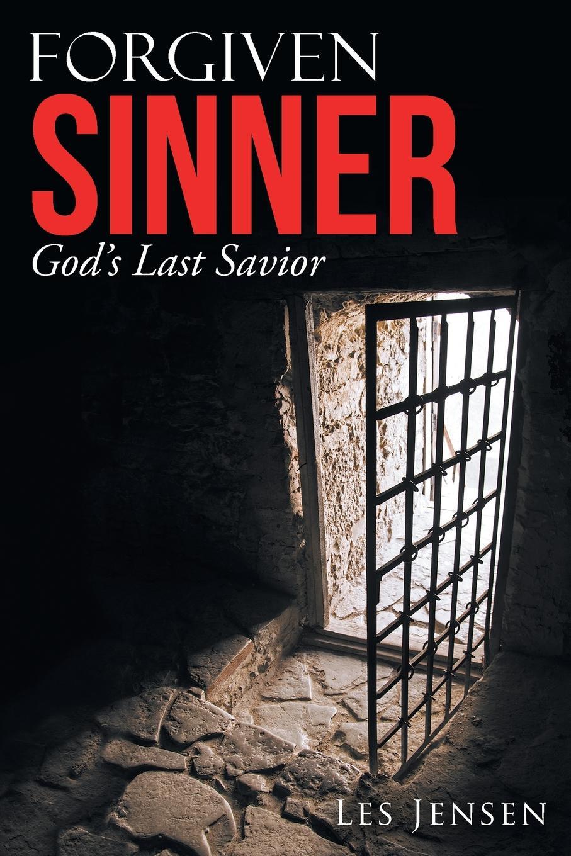 Les Jensen Forgiven Sinner. God.S Last Savior then we come to the end