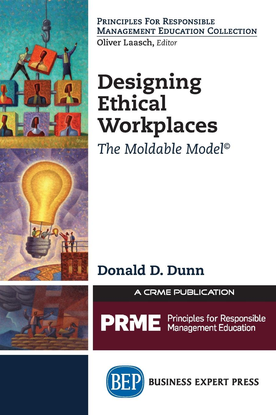 Donald D. Dunn Designing Ethical Workplaces. The Moldable Model jacob morgan the future of work attract new talent build better leaders and create a competitive organization