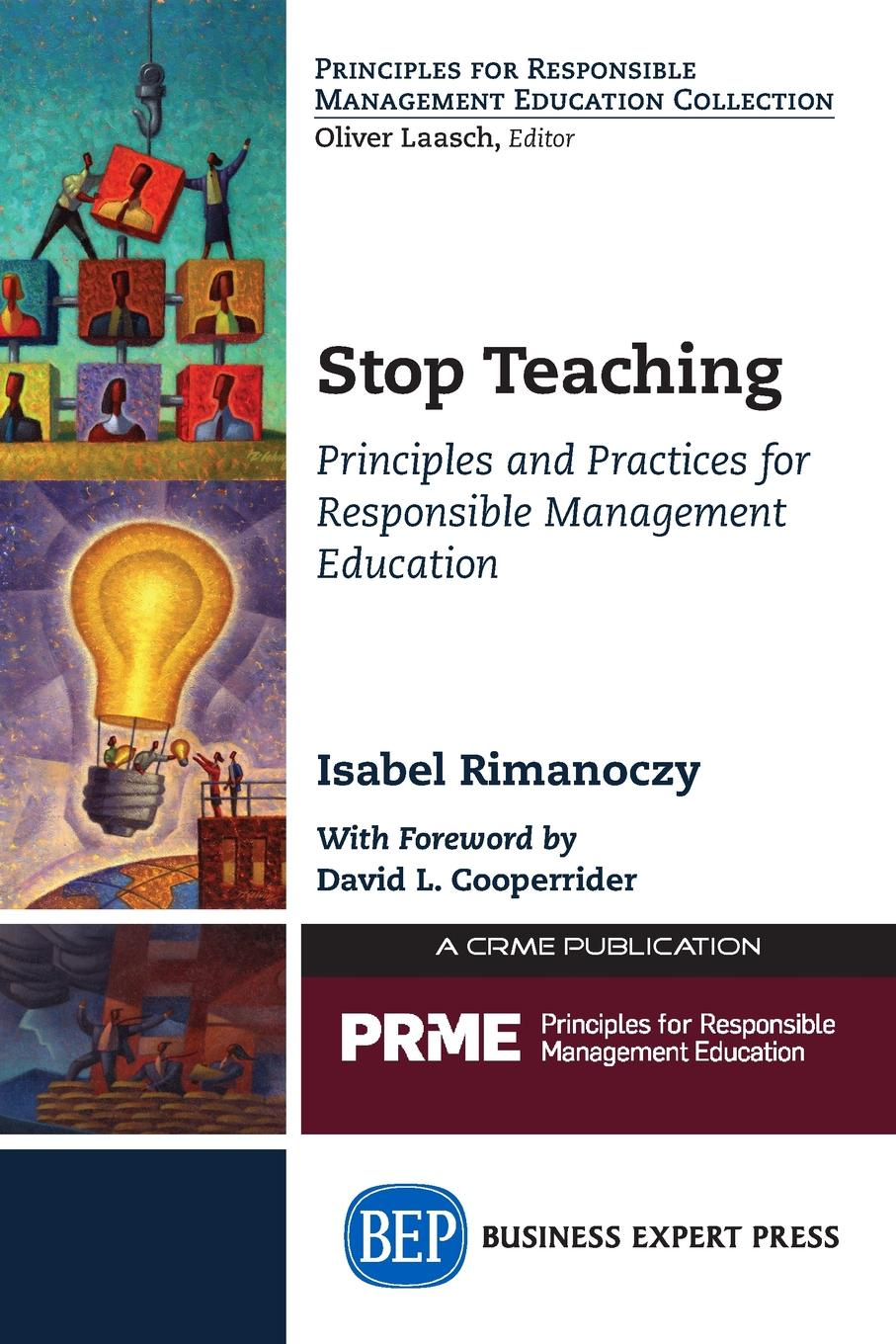 Isabel Rimanoczy Stop Teaching. Principles and Practices For Responsible Management Education mirabai bush contemplative practices in higher education powerful methods to transform teaching and learning