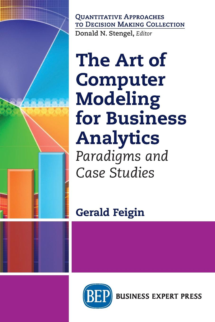 Gerald Feigin The Art of Computer Modeling for Business Analytics. Paradigms and Case Studies michael roberto a unlocking creativity how to solve any problem and make the best decisions by shifting creative mindsets