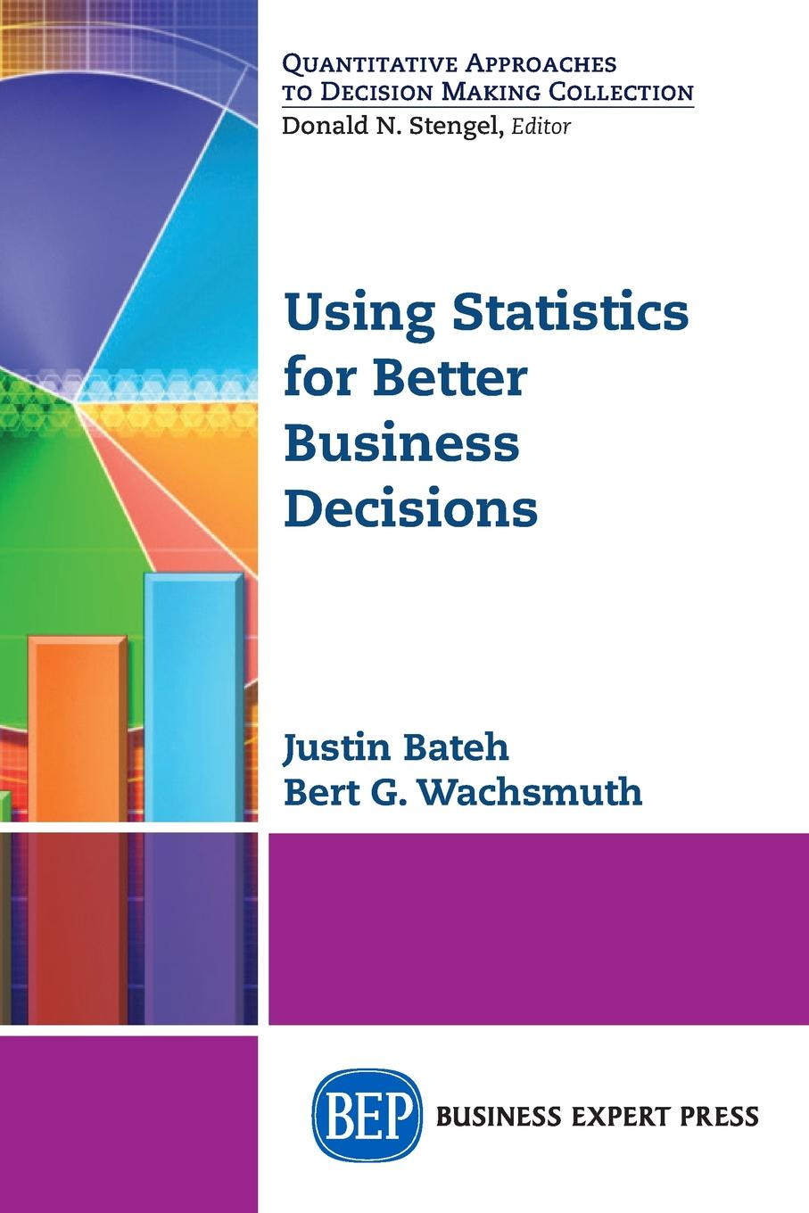 Justin Bateh, Bert G. Wachsmuth Using Statistics for Better Business Decisions michael roberto a unlocking creativity how to solve any problem and make the best decisions by shifting creative mindsets