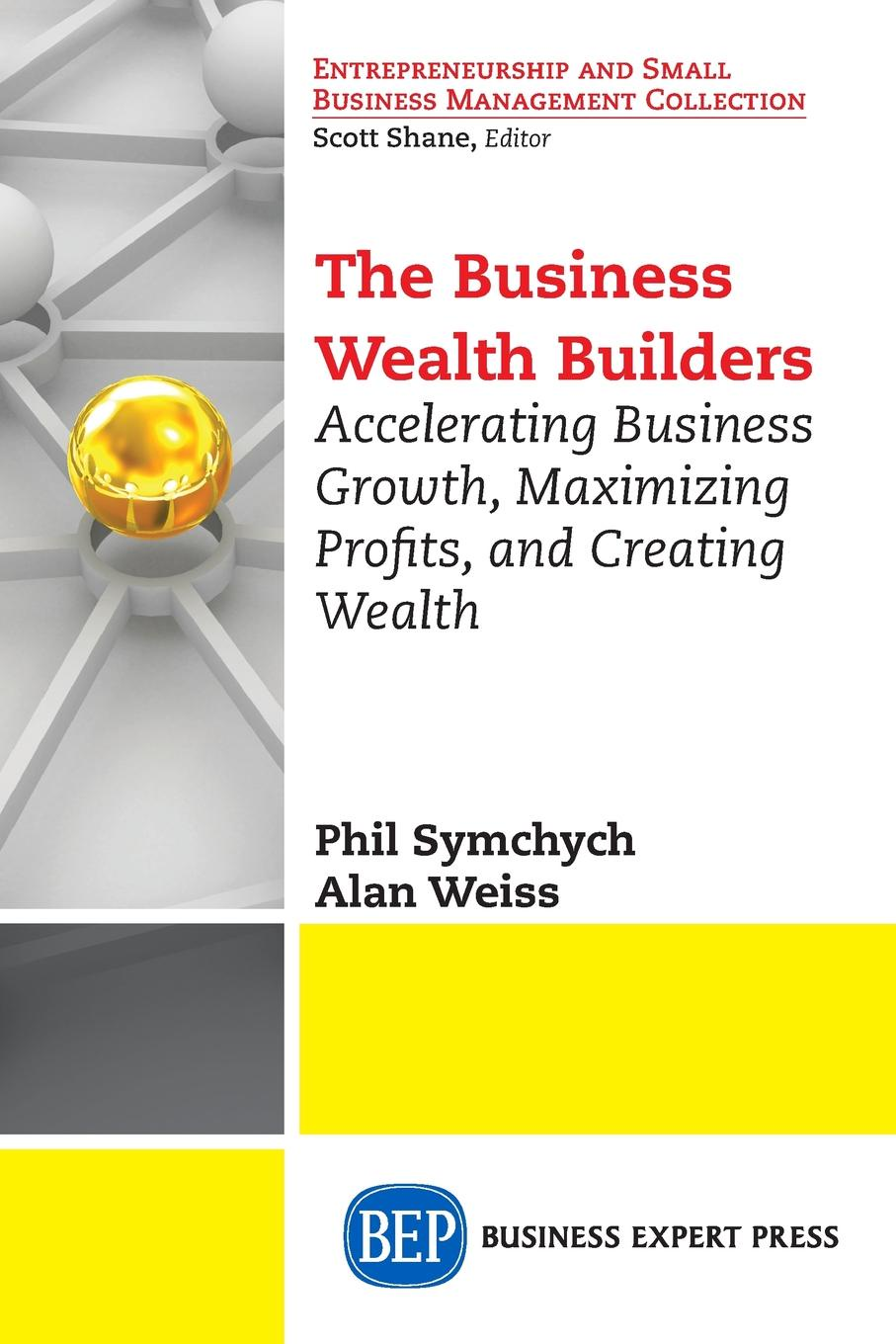 Phil Symchych, Alan Weiss The Business Wealth Builders. Accelerating Business Growth, Maximizing Profits, and Creating Wealth jordan d lewis trusted partners how companies build mutual trust and win together