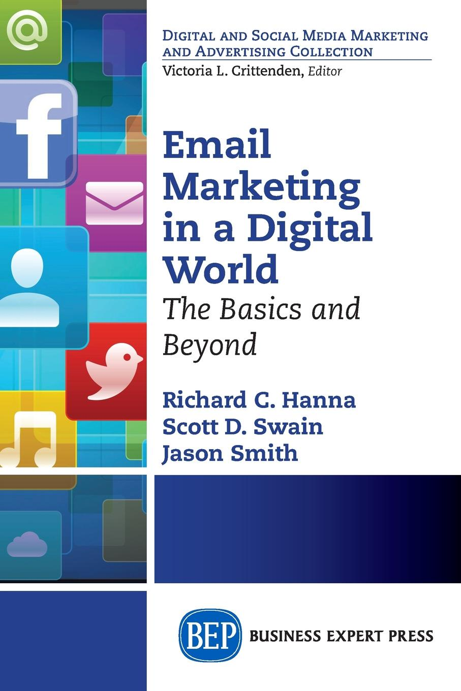 Richard C. Hanna, Scott D. Swain, Jason Smith Email Marketing in a Digital World. The Basics and Beyond email 7z