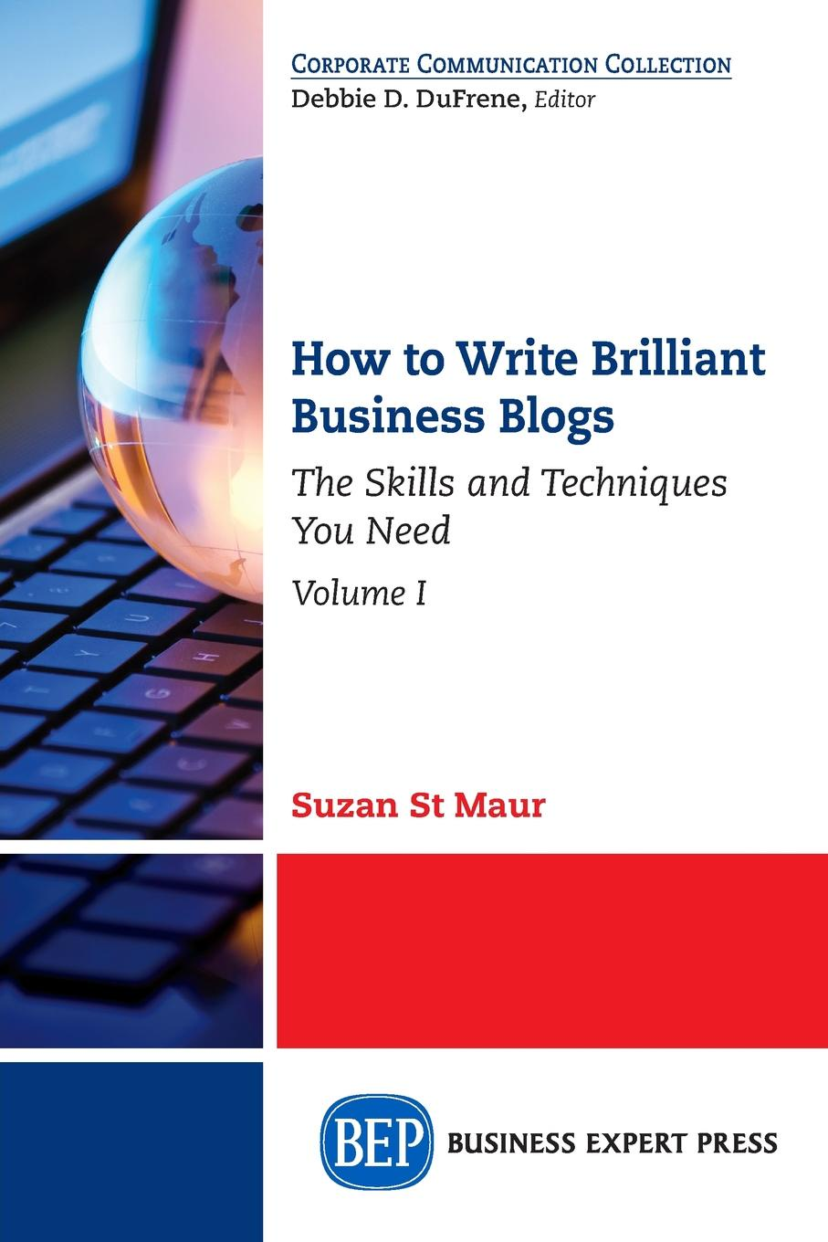 Suzan St. Maur How to Write Brilliant Business Blogs, Volume I. The Skills and Techniques You Need susannah gardner blogging for dummies