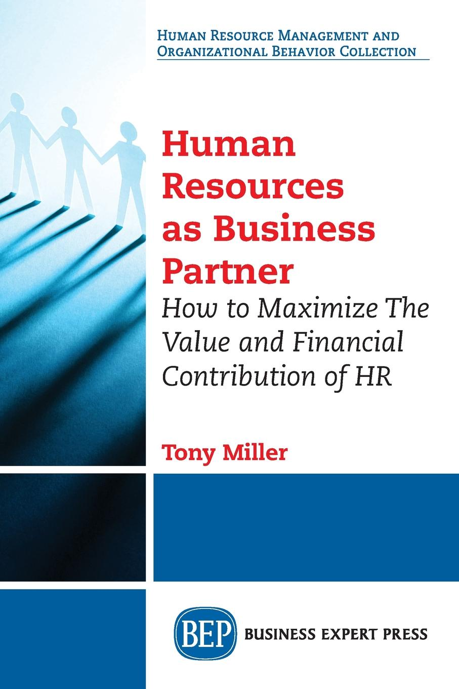 Tony Miller Human Resources As Business Partner. How to Maximize The Value and Financial Contribution of HR alan guibord r it leadership manual roadmap to becoming a trusted business partner