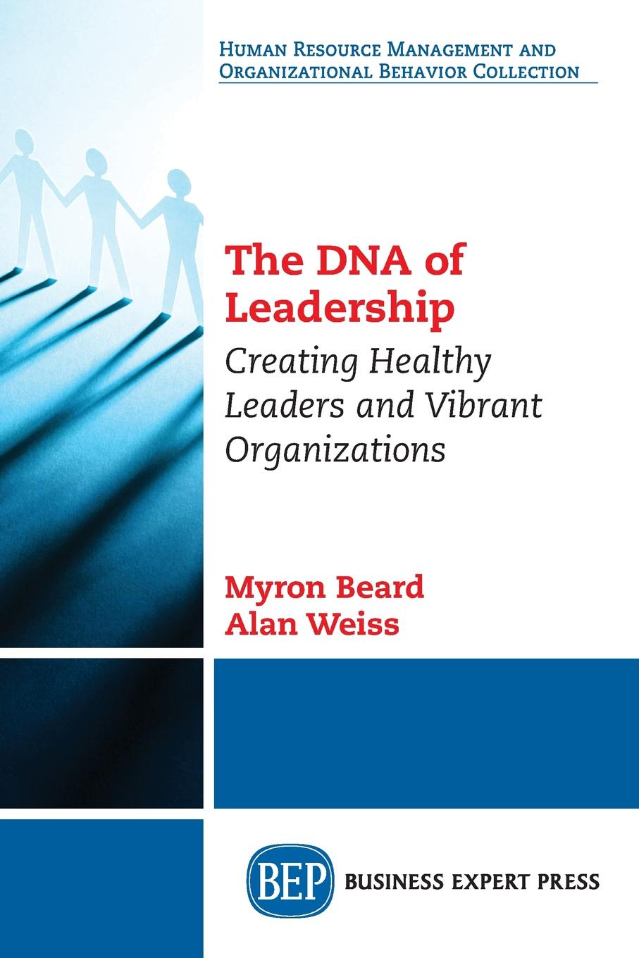 Myron Beard, Alan Weiss The DNA of Leadership. Creating Healthy Leaders and Vibrant Organizations alan guibord r it leadership manual roadmap to becoming a trusted business partner
