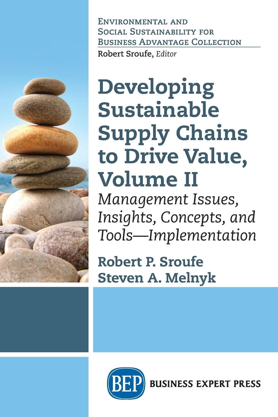 Robert P. Sroufe, Steven A. Melnyk Developing Sustainable Supply Chains to Drive Value, Volume II. Management Issues, Insights, Concepts, and Tools-Implementation kevin kaiser becoming a top manager tools and lessons in transitioning to general management