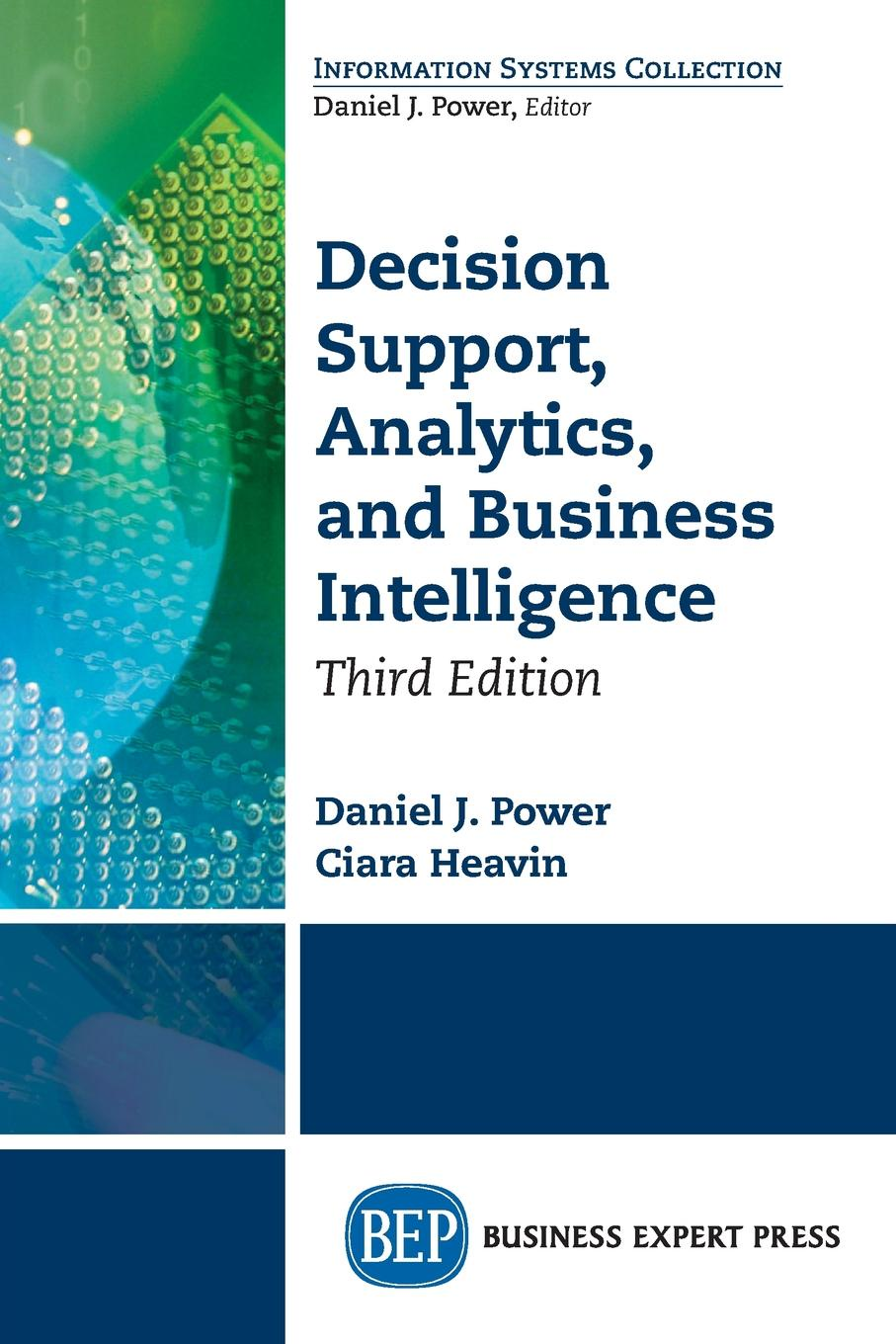 Daniel J. Power, Ciara Heavin Decision Support, Analytics, and Business Intelligence, Third Edition vicki sauter l decision support systems for business intelligence