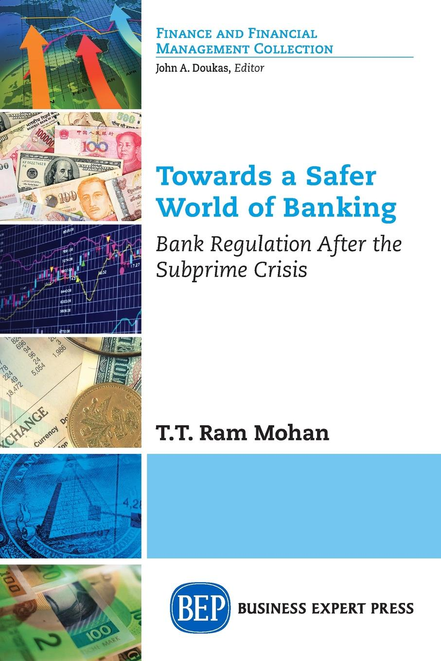 T.T. Ram Mohan Towards a Safer World of Banking. Bank Regulation After the Subprime Crisis lazaros e panourgias banking regulation and world trade law
