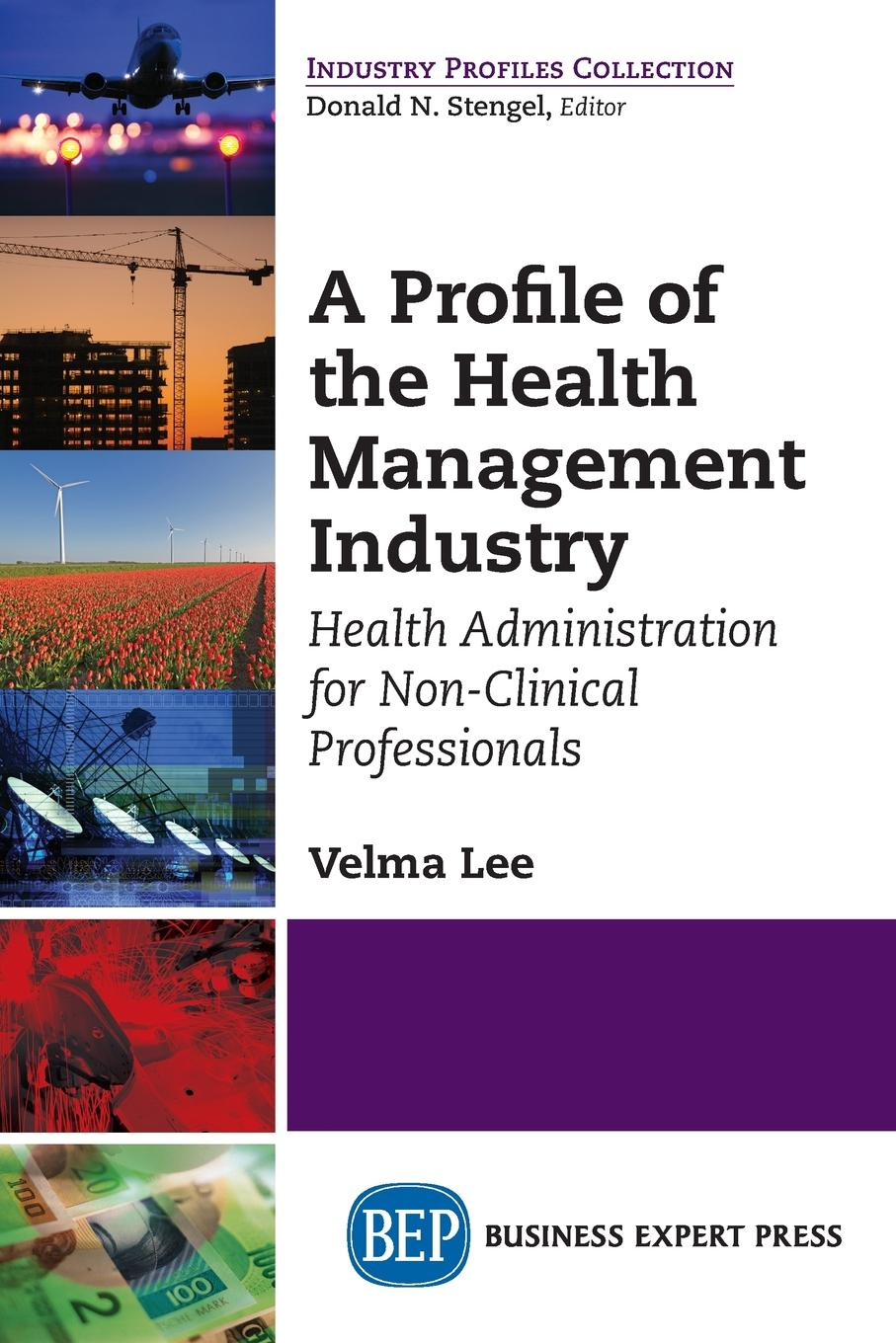 Velma Lee A Profile of the Health Management Industry. Health Administration for Non-Clinical Professionals недорго, оригинальная цена
