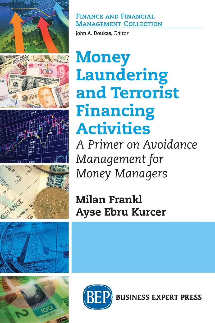 Milan Frankl, Ayse Ebru Kurcer Money Laundering and Terrorist Financing Activities. A Primer on Avoidance Management for Money Managers chip poncy trade based money laundering the next frontier in international money laundering enforcement