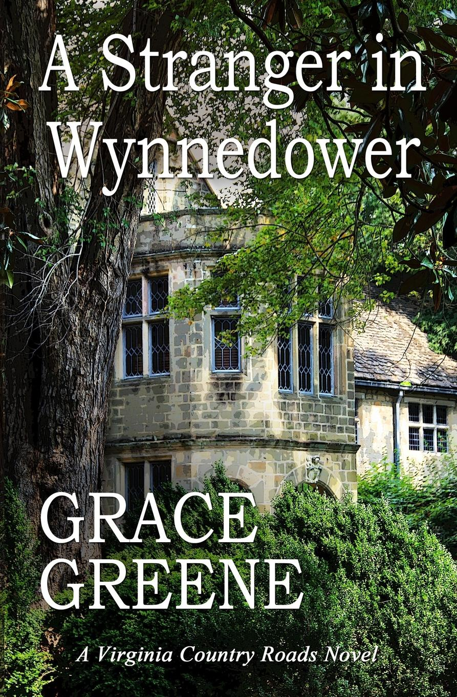 Grace Greene A Stranger in Wynnedower. A Virginia Country Roads Novel