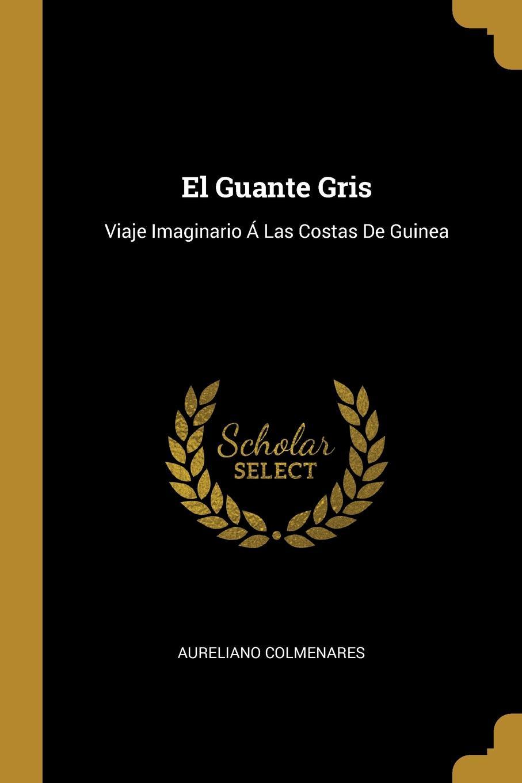 El Guante Gris. Viaje Imaginario A Las Costas De Guinea