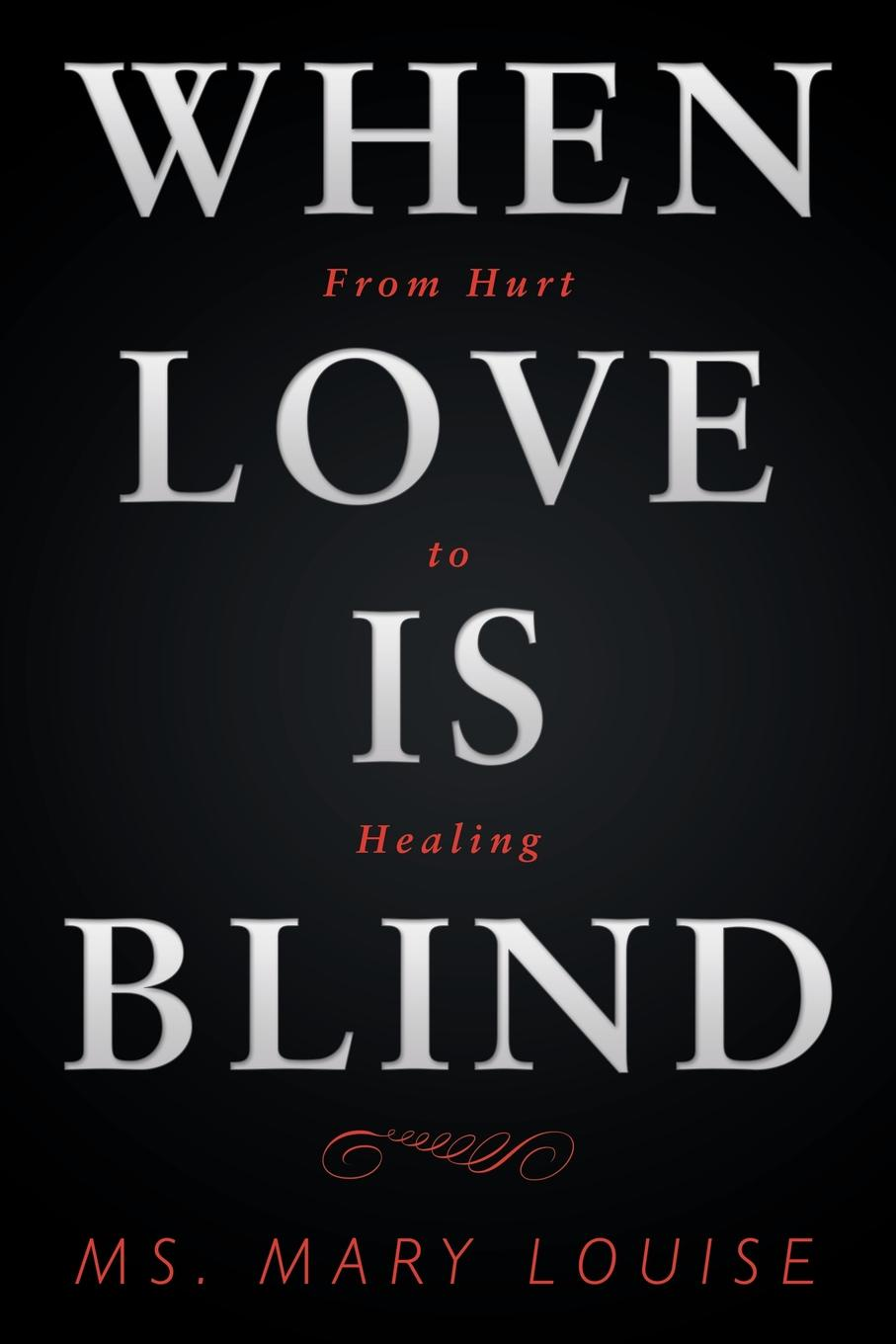 Ms. Mary Louise When Love Is Blind. From Hurt to Healing frankel l this is how it always is