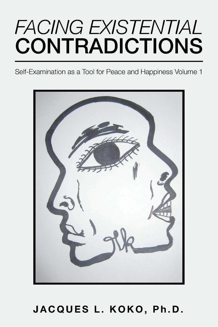 цена на Jacques L. Koko PhD Facing Existential Contradictions. Self-Examination as a Tool for Peace and Happiness Volume 1