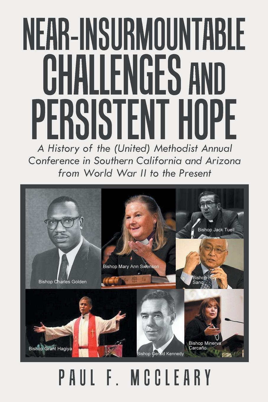 Фото - Paul F. McCleary Near-Insurmountable Challenges and Persistent Hope. A History of the (United) Methodist Annual Conference in Southern California and Arizona from World War Ii to the Present agent based snort in distributed environment