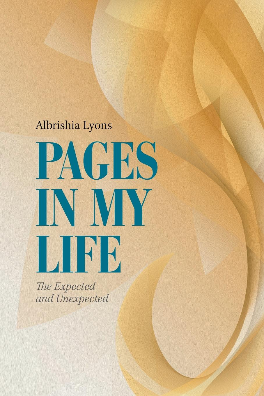 Albrishia Lyons Pages in My Life. The Expected and Unexpected benjamin bonetti how to change your life who am i and what should i do with my life isbn 9780857084613