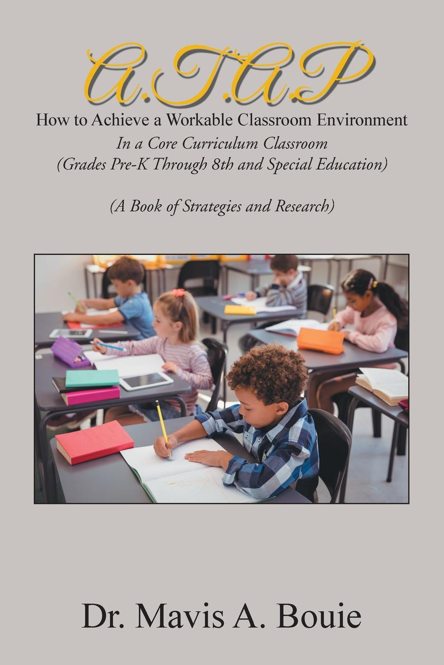 Фото - Dr. Mavis A. Bouie A.T.A.P How to Achieve a Workable Classroom Environment. In a Core Curriculum Classroom (Grades Pre-K Through 8Th and Special Education) (A Book of Strategies and Research) agent based snort in distributed environment