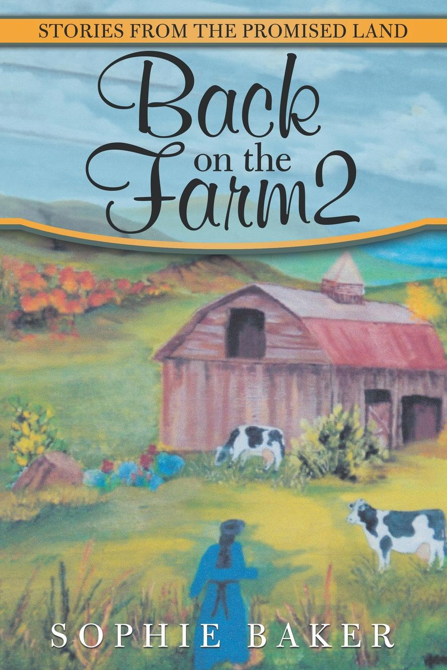 Sophie Baker Back on the Farm2. Stories from the Promised Land sophie love love like this