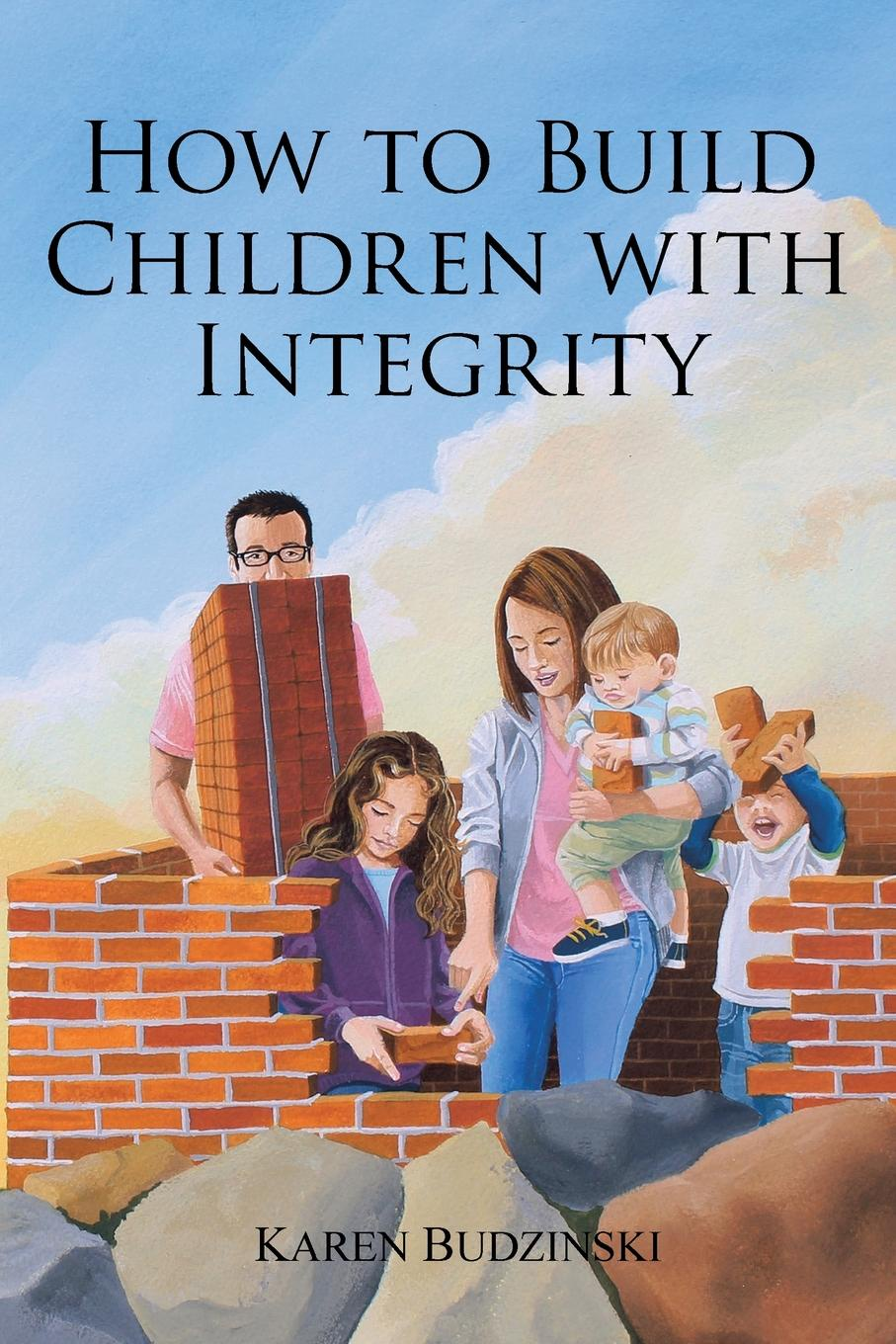 Karen Budzinski How to Build Children with Integrity andrew mcgill the ethical challenge how to lead with unyielding integrity