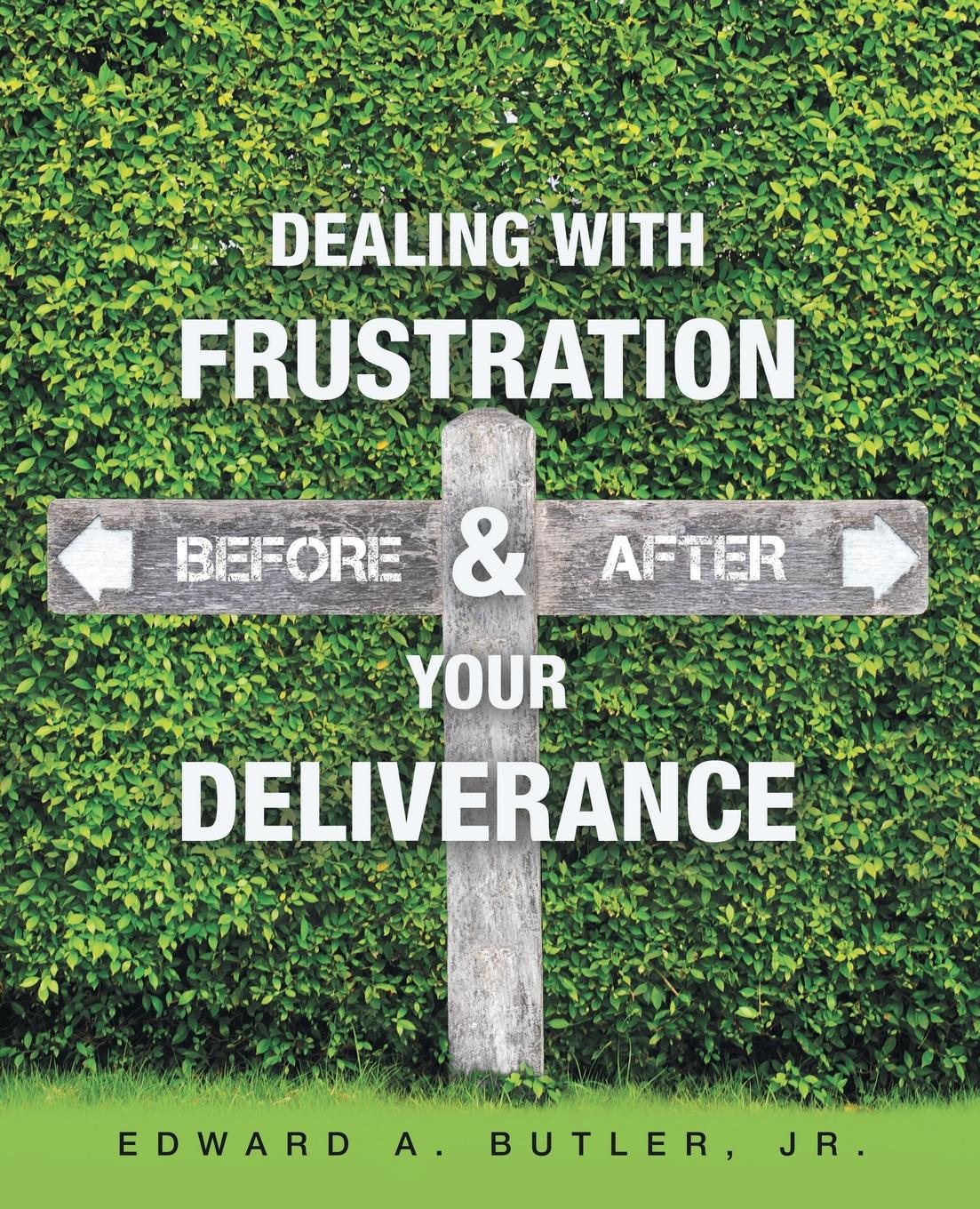Edward A. Butler Jr. Dealing with Frustration Before . After Your Deliverance demystifying learning traps in a new product innovation process
