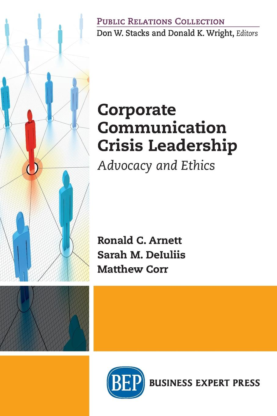Ronald C. Arnett, Sarah M. DeIuliis, Matthew Corr Corporate Communication Crisis Leadership. Advocacy and Ethics seeger matthew w theorizing crisis communication