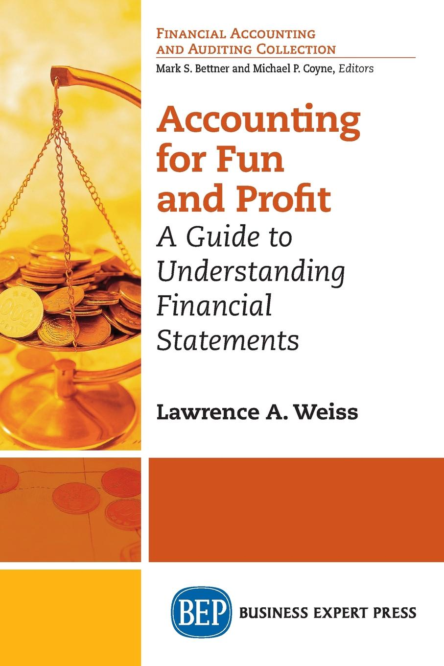 Lawrence A. Weiss Accounting For Fun and Profit. A Guide to Understanding Financial Statements the firm