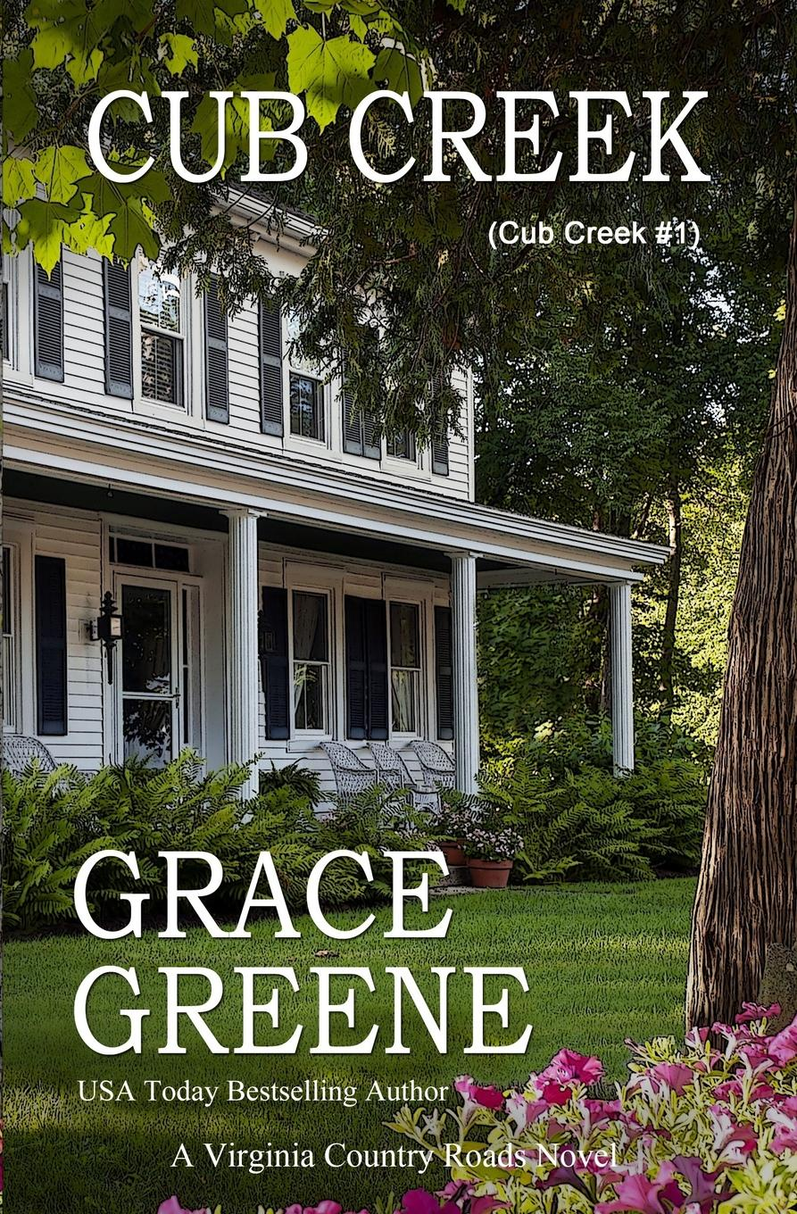 Grace Greene Cub Creek. A Virginia Country Roads Novel