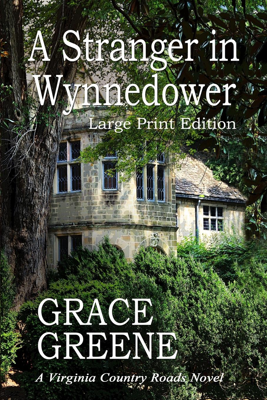 Grace Greene A Stranger in Wynnedower (Large Print). A Virginia Country Roads Novel
