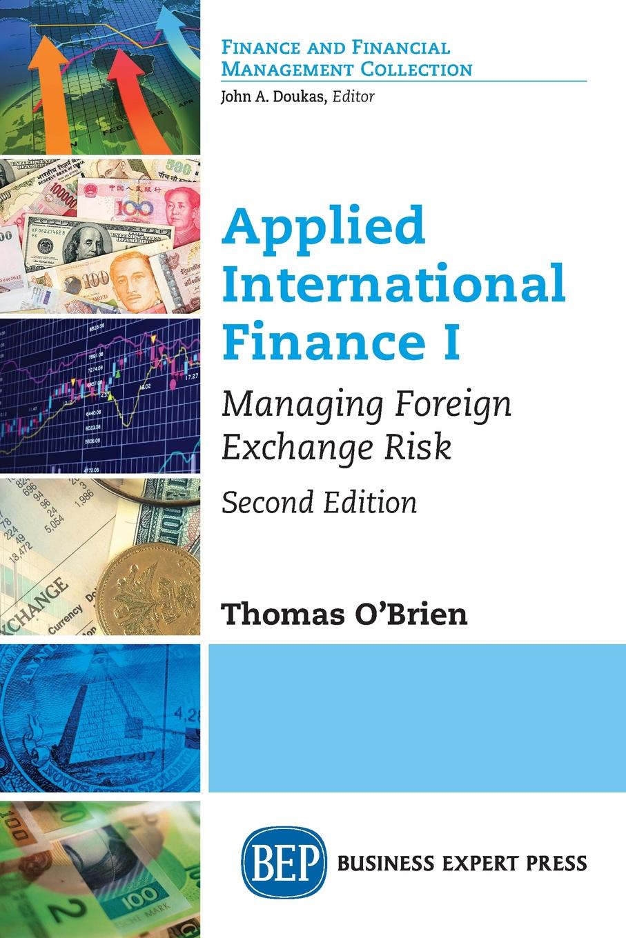 Thomas J. O'Brien Applied International Finance I. Managing Foreign Exchange Risk, Second Edition david derosa f foreign exchange operations master trading agreements settlement and collateral