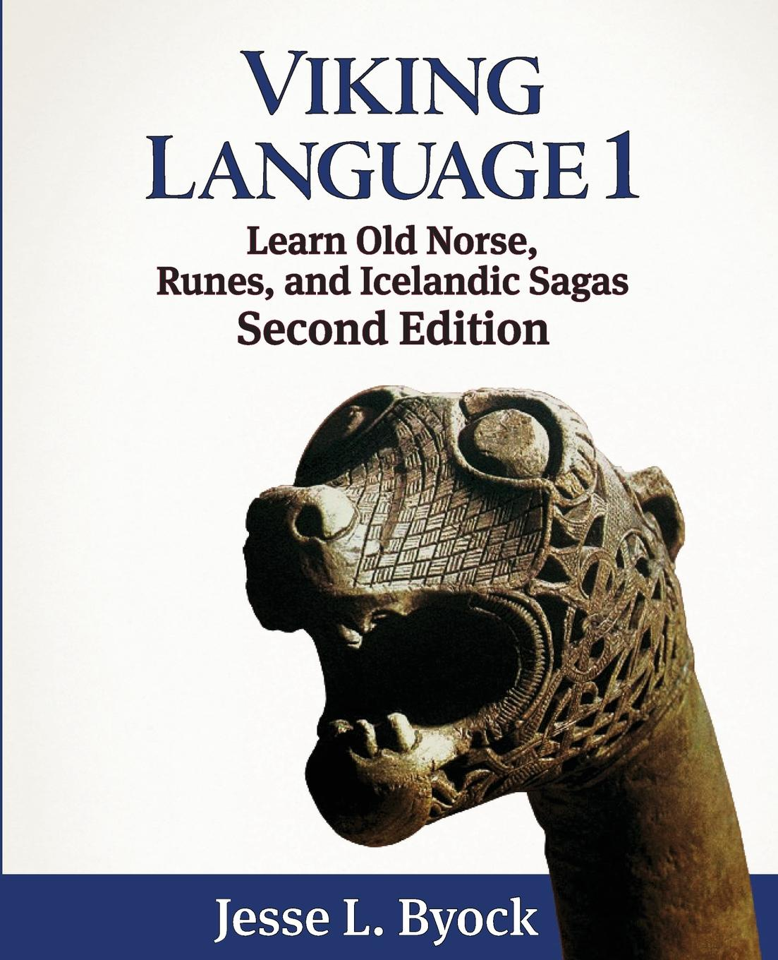 Jesse L. Byock Viking Language 1. Learn Old Norse, Runes, and Icelandic Sagas george bayldon an elementary grammar of the old norse or icelandic language