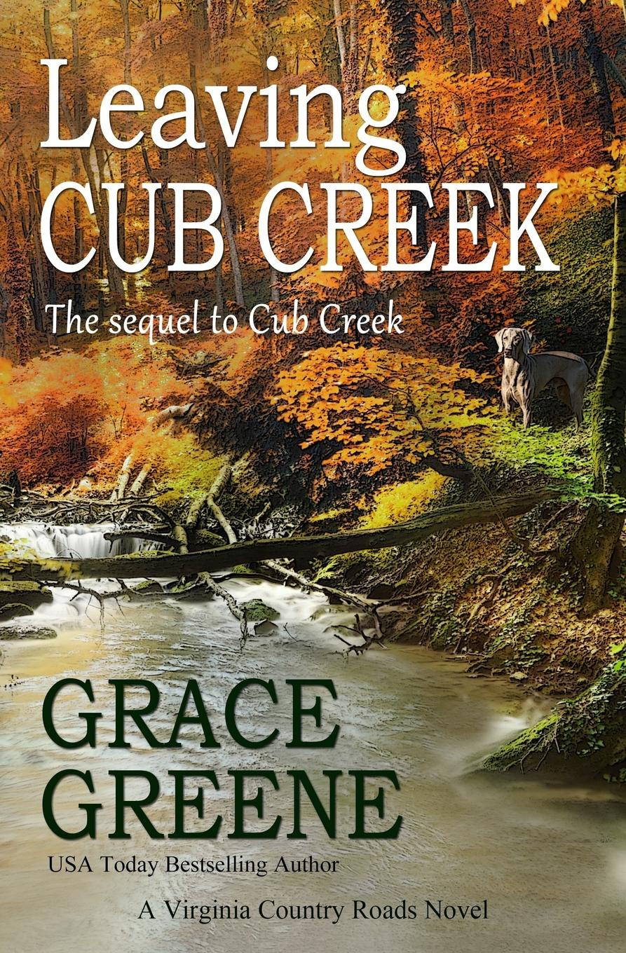 Grace Greene Leaving Cub Creek. A Virginia Country Roads Novel