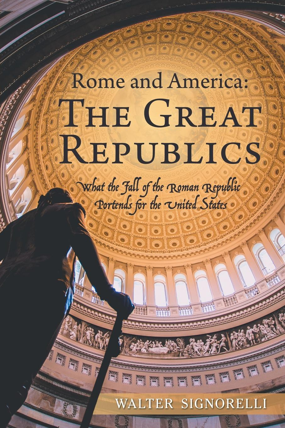 Walter Signorelli Rome and America. the Great Republics: What the Fall of the Roman Republic Portends for the United States the great divide