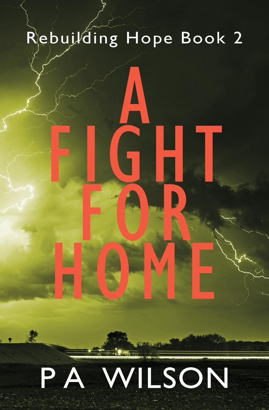 P A Wilson A Fight For Home. A Novel From A Dying World alan webster hope for the future people who make a difference