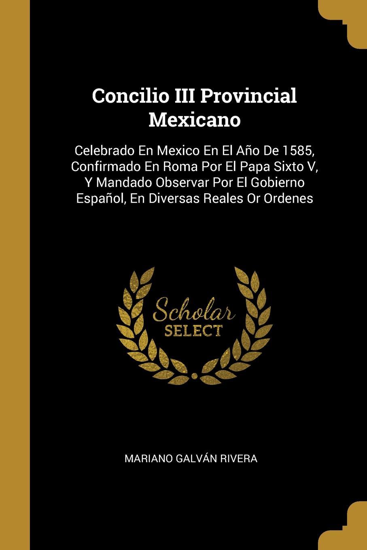 Concilio-III-Provincial-Mexicano-Celebrado-En-Mexico-En-El-Ano-De-1585-Confirmado-En-Roma-Por-El-Papa-Sixto-V-Y-Mandado-Observar-Por-El-Gobierno-Espan